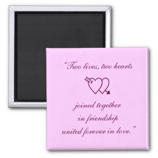 """""""Two lives, two hearts joined together in frien... Square Magnet"""