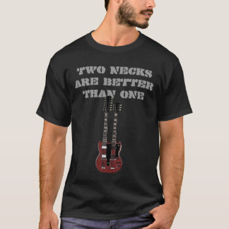 TWO NECKS ARE BETTER THAN ONE T-Shirt