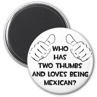 Two Thumbs and Loves Being Mexican Refrigerator Magnets