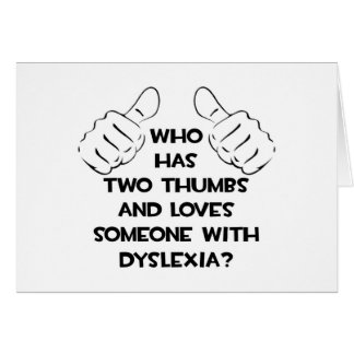 Two Thumbs and Loves Someone with Dyslexia Card