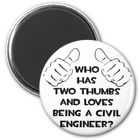 Two Thumbs...Civil Engineer 6 Cm Round Magnet