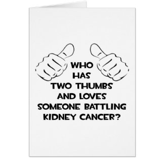 Two Thumbs .. Loves Someone .. Kidney Cancer Greeting Card