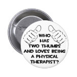 Two Thumbs .. Physical Therapist Button