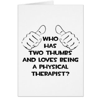 Two Thumbs .. Physical Therapist Greeting Card