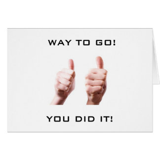 TWO THUMBS UP FOR **A JOB WELL DONE** YOU DID IT! GREETING CARD