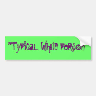 Typical white person bumper sticker