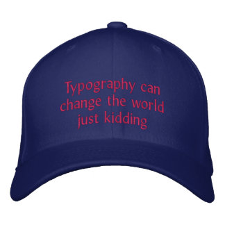 Typography can change the world embroidered hat