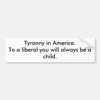 Tyranny in America Bumper Stickers
