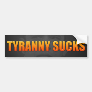 Tyranny Sucks Bumper Sticker