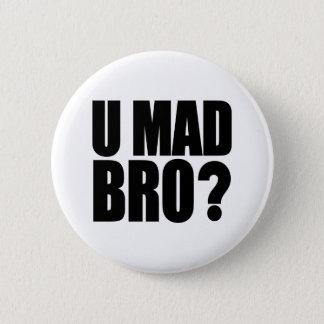 U Mad Bro 6 Cm Round Badge