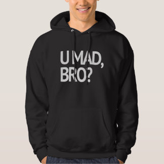U MAD, BRO? I AIN'T EVEN MAD SWEATSHIRTS
