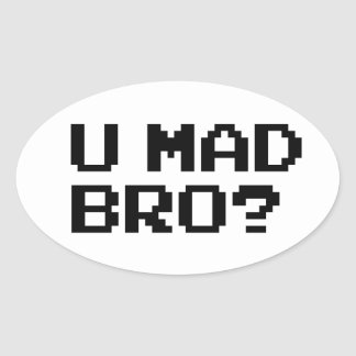 U MAD BRO? - internet/meme/irc/chat/4chan/troll Oval Sticker