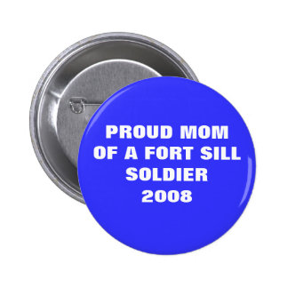 U.S. ARMY -  Proud Mom of a Ft. Sill Soldier 2008 Pin