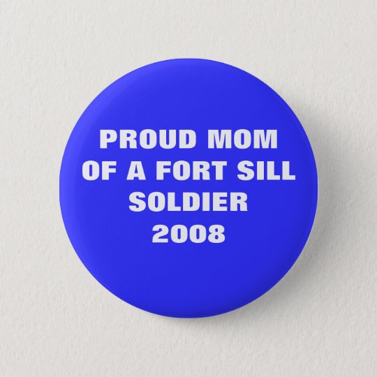 U.S. ARMY -  Proud Mum of a Ft. Sill Soldier 2008 6 Cm Round Badge