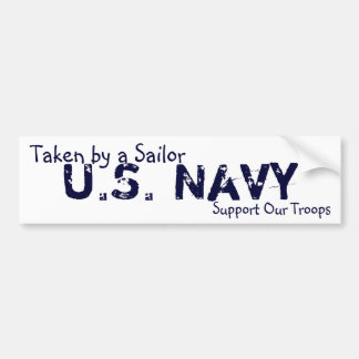 U.S. Navy, Support Our Troops, Taken by a Sailor Bumper Sticker