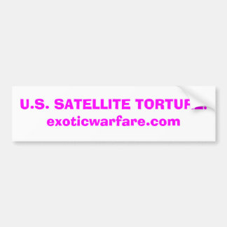U.S. SATELLITE TORTURE!exoticwarfare.com Bumper Sticker