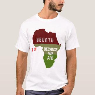 Ubuntu - I am because we are T-Shirt