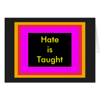 !   UCreate Hate is Taught Greeting Card
