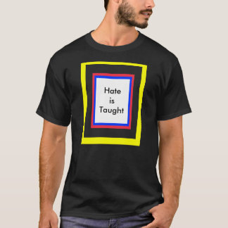 !   UCreate Hate is Taught T-Shirt