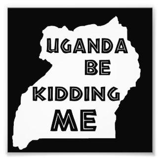 Uganda Be Kidding Me Photograph