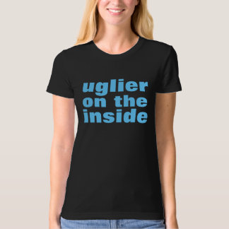 uglier on the inside T-Shirt