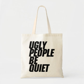 Ugly People Be Quiet
