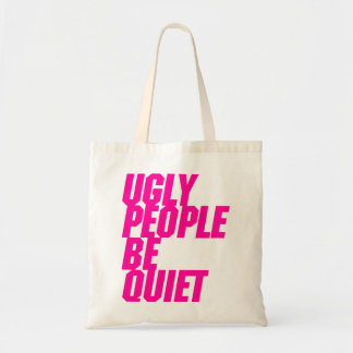 Ugly People Be Quiet Budget Tote Bag