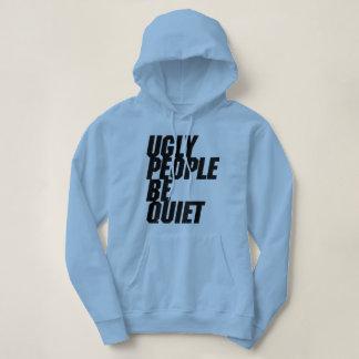 Ugly People Be Quiet Hoodie