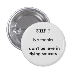 UHF ? No thanks, I don't believe in flying saucers 3 Cm Round Badge