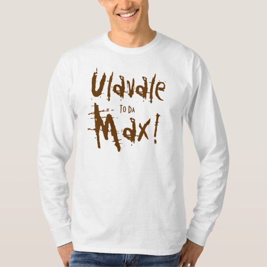 Ulavale, To Da, Max! T-Shirt