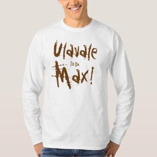Ulavale, To Da, Max! Tee Shirts