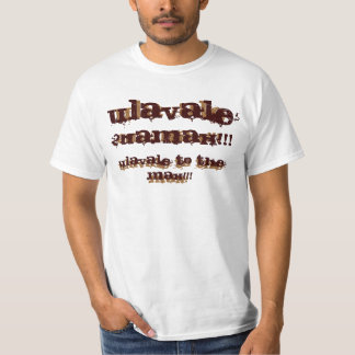 ULavale, Ulavale, 2DaMax!!!, 2damax!!!, Ulavale... T-Shirt