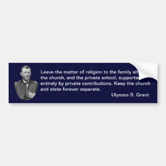 Ulysses S. Grant quotes on church and state. Bumper Sticker