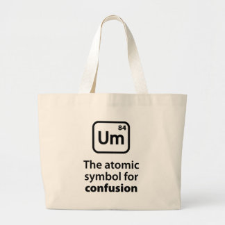 Um The Atomic Symbol For Confusion Large Tote Bag