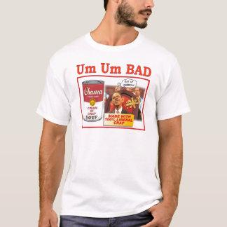 """UM UM BAD """"OBAMA SOUP"""" T-Shirt"""