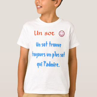 Un sot trouve toujours un plus sot qui l'admire. T-Shirt