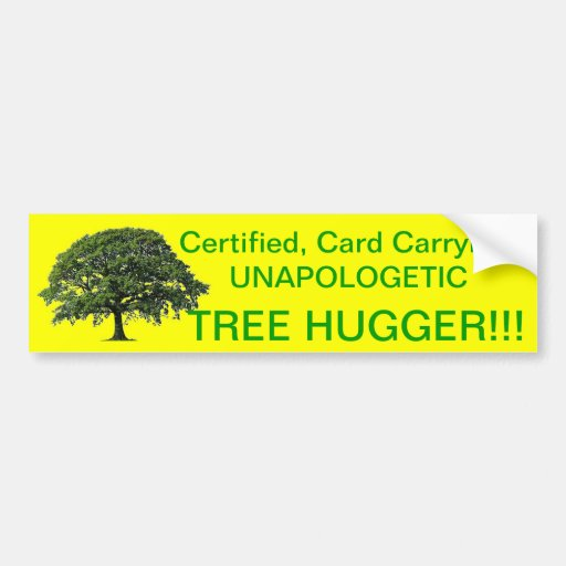 Unapologetic Tree Hugger!!! Bumper Stickers