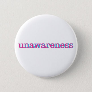 Unawareness.  60's edition. 6 cm round badge