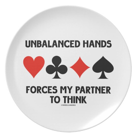 Unbalanced Hands Forces My Partner To Think Plate