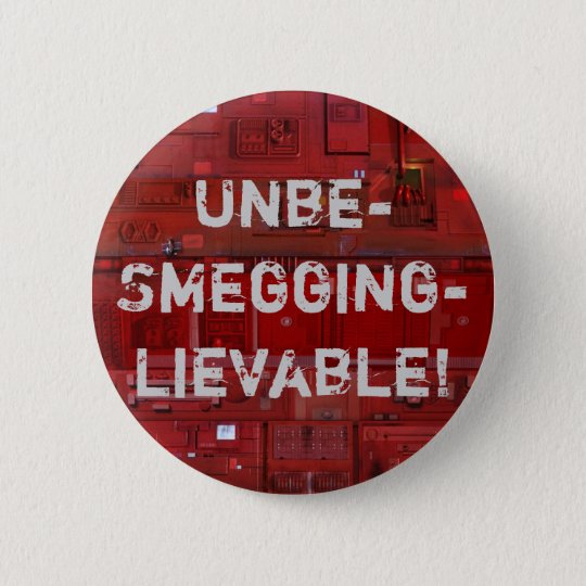 Unbe-Smegging-lievable! 6 Cm Round Badge