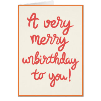 Unbirthday Birthday Card