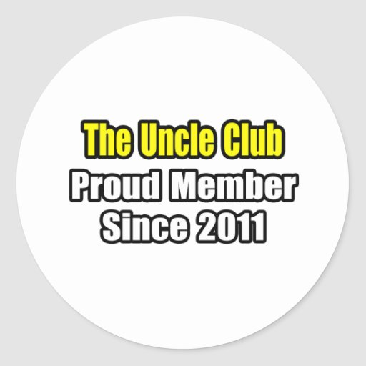 Uncle Club .. Proud Member Since 2011 Round Stickers