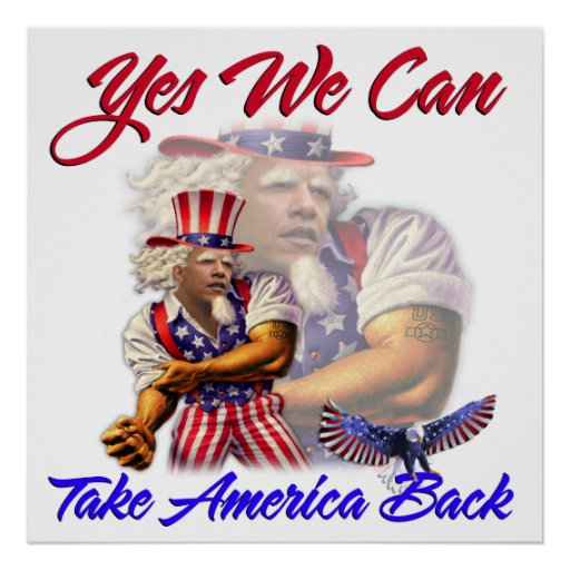 Uncle Obama, Yes We Can Take Back America Posters
