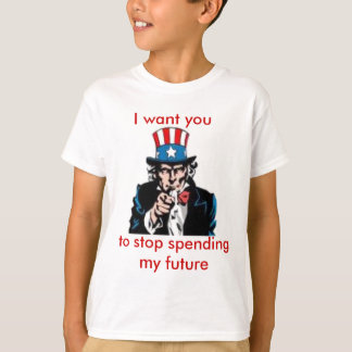 uncle sam, I want you, to stop spending my future T-Shirt