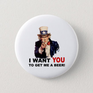 Uncle Sam WANT YOU GET ME A BEER 6 Cm Round Badge