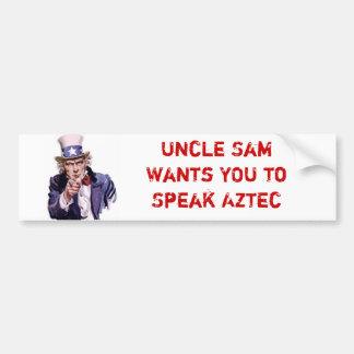 Uncle Sam Wants YOU to Speak Aztec Bumper Sticker