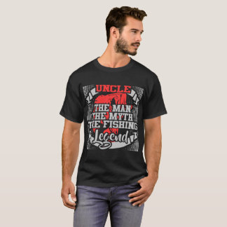 UNCLE THE MAN THE MYTH THE FISHING LEGEND T-Shirt
