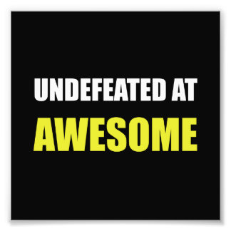 Undefeated At Awesome Photographic Print