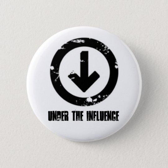 Under the Influence 6 Cm Round Badge