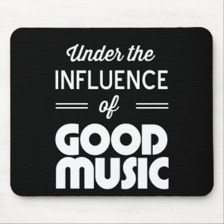 Under the Influence of Good Music Mouse Mat